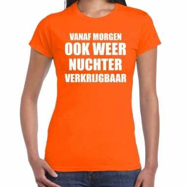 Oranje morgen nuchter verkrijgbaar shirt - koningsdag t-shirt voor dames