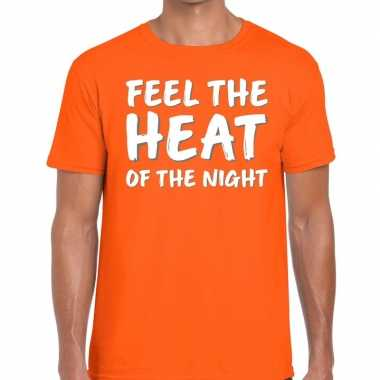 Oranje t-shirt feel the heat of the nightvoor heren