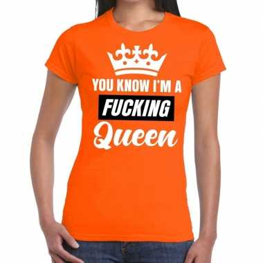 Oranje you know i am a fucking queen t-shirt dames