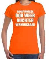 Oranje morgen nuchter verkrijgbaar shirt koningsdag t-shirt voor dames