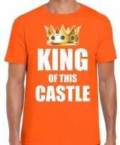 Woningsdag king of this castle t-shirts voor thuisblijvers tijdens koningsdag oranje heren